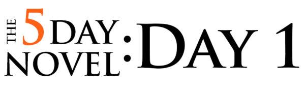 5day novel day 1