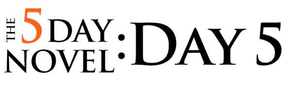 5day novel day 5